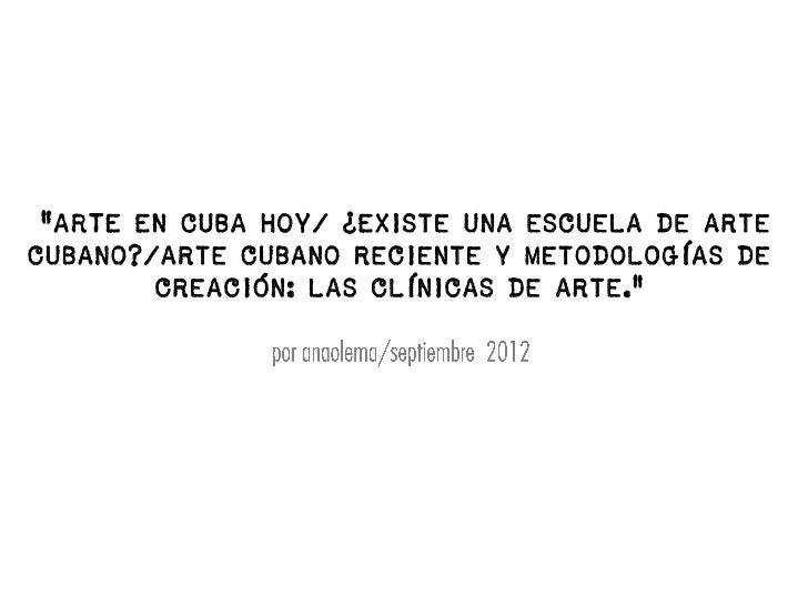 """""""ARTE EN CUBA HOY/ ¿Existe una escuela de artecubano?/arte cubano reciente y metodologías de        creación: las clínicas..."""