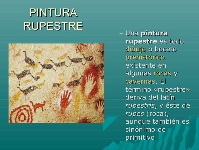 PINTURAPINTURA RUPESTRERUPESTRE – UnaUna pinturapintura rupestrerupestre es todoes todo dibujodibujo o bocetoo boceto preh...