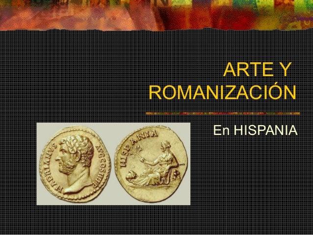 ARTE Y ROMANIZACIÓN En HISPANIA