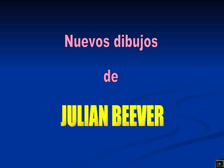 Nuevos dibujos de JULIAN BEEVER
