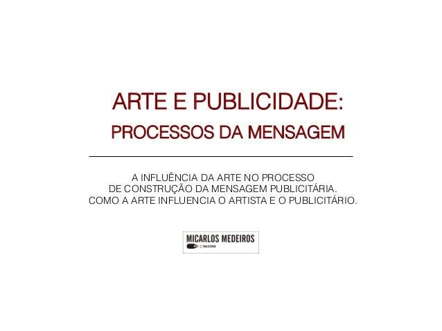 ARTE E PUBLICIDADE:    PROCESSOS DA MENSAGEM       A INFLUÊNCIA DA ARTE NO PROCESSO   DE CONSTRUÇÃO DA MENSAGEM PUBLICITÁR...