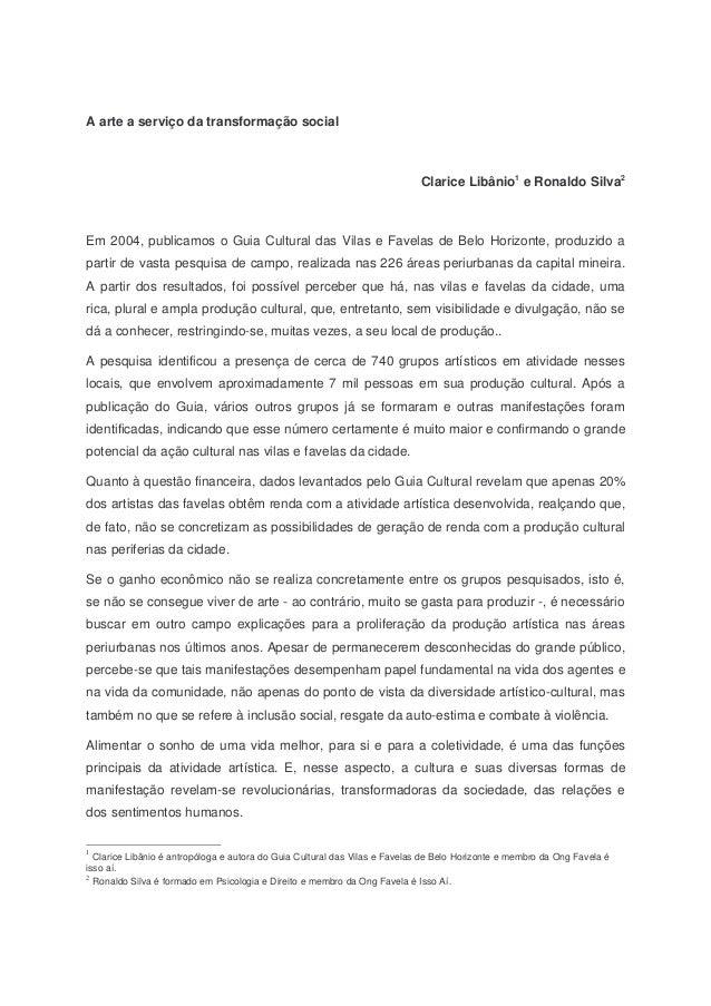 A arte a serviço da transformação social Clarice Libânio1 e Ronaldo Silva2 Em 2004, publicamos o Guia Cultural das Vilas e...