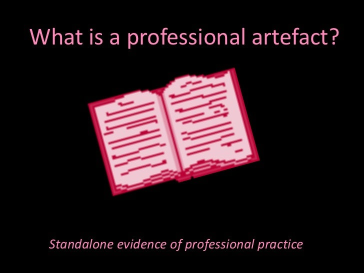 What is a professional artefact?<br />Standalone evidence of professional practice<br />