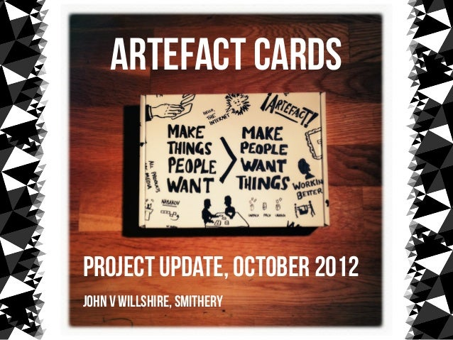 Artefact cardsproject update, October 2012John V Willshire, Smithery