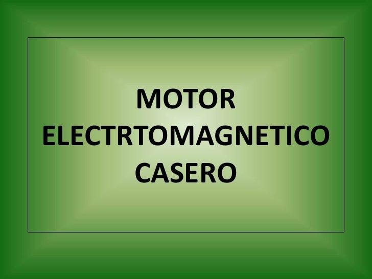 MOTOR ELECTRTOMAGNETICO CASERO<br />
