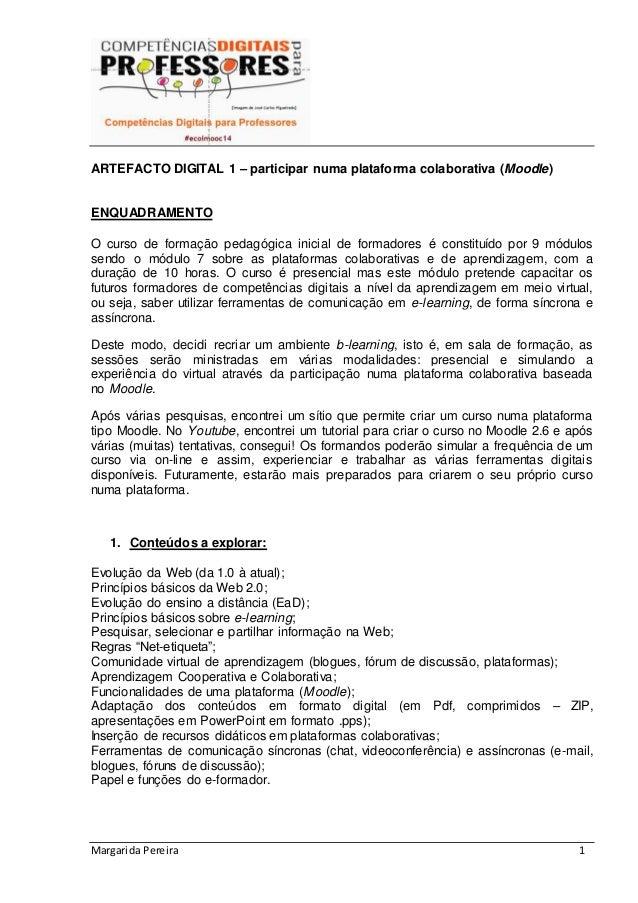 Margarida Pereira 1 ARTEFACTO DIGITAL 1 – participar numa plataforma colaborativa (Moodle) ENQUADRAMENTO O curso de formaç...
