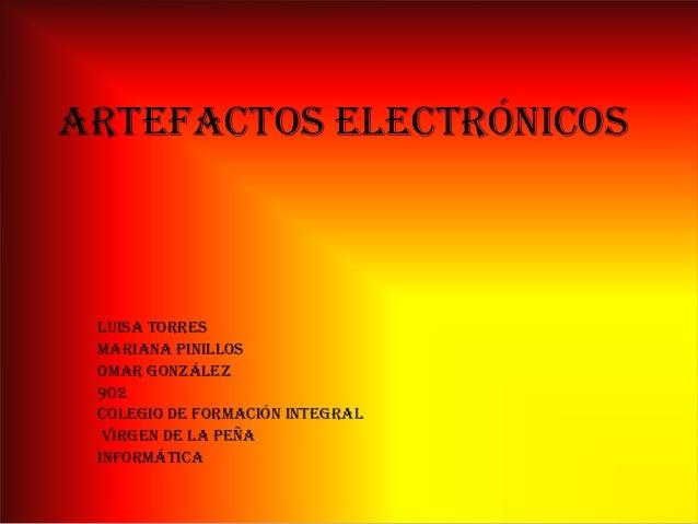Artefactos electrónicosLuisa torresMariana pinillosOmar González902Colegio de formación integralvirgen de la peñainformática