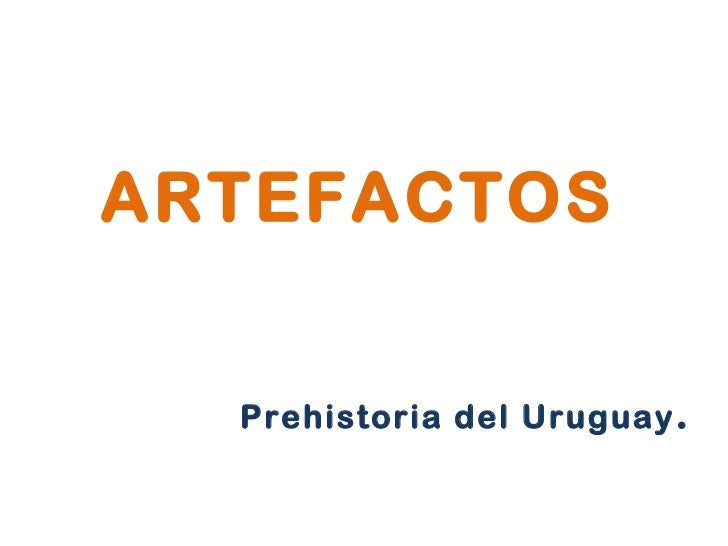ARTEFACTOS Prehistoria del Uruguay .