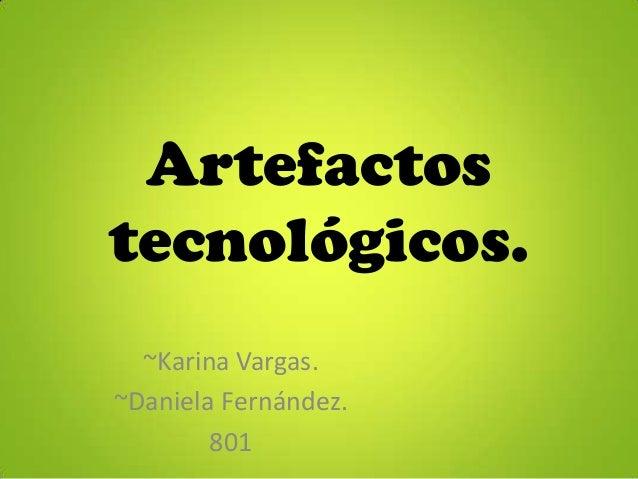 Artefactostecnológicos.~Karina Vargas.~Daniela Fernández.801