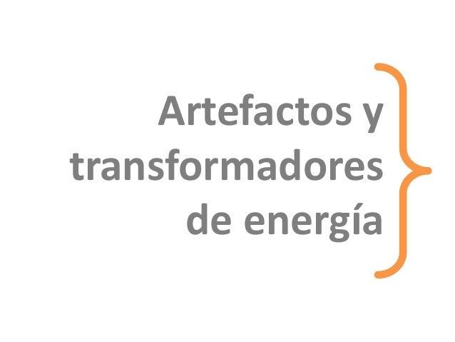 Artefactos y transformadores de energía