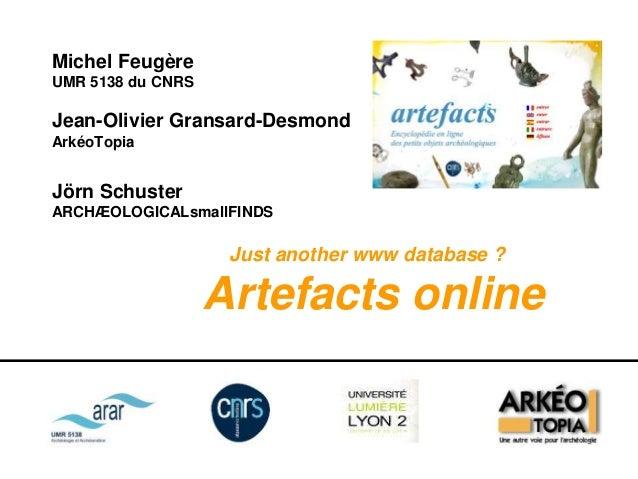 Michel Feugère UMR 5138 du CNRS Jean-Olivier Gransard-Desmond ArkéoTopia Jörn Schuster ARCHÆOLOGICALsmallFINDS Just anothe...