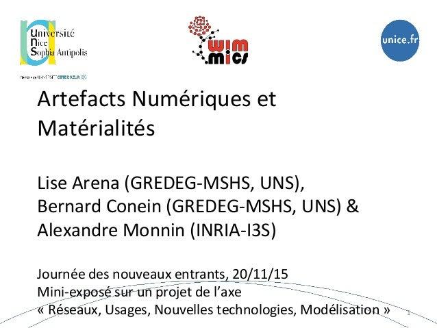 Artefacts Numériques et Matérialités Lise Arena (GREDEG-MSHS, UNS), Bernard Conein (GREDEG-MSHS, UNS) & Alexandre Monnin (...