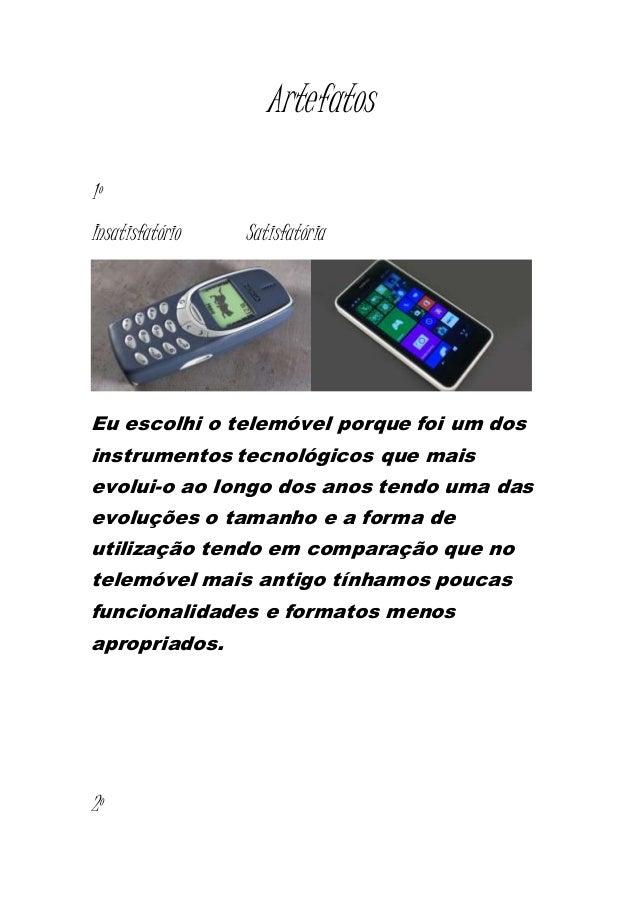 Artefatos 1º Insatisfatório Satisfatória Eu escolhi o telemóvel porque foi um dos instrumentos tecnológicos que mais evolu...