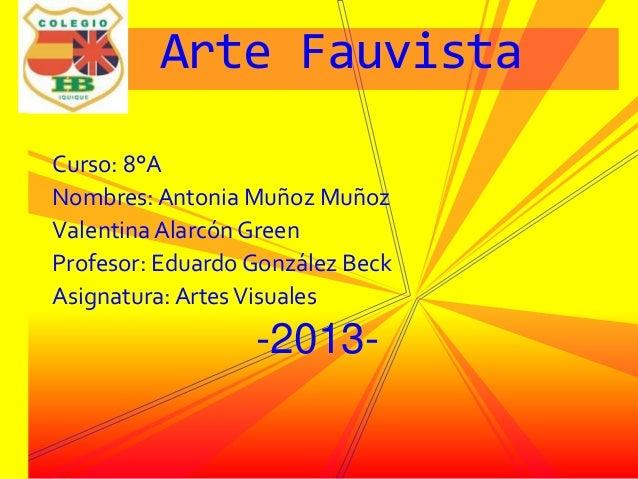 Curso: 8°ANombres: Antonia Muñoz MuñozValentina Alarcón GreenProfesor: Eduardo González BeckAsignatura: ArtesVisuales-2013...