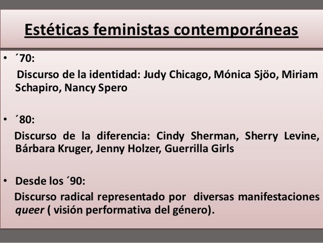 Estéticas feministas contemporáneas• ´70:  Discurso de la identidad: Judy Chicago, Mónica Sjöo, Miriam  Schapiro, Nancy Sp...