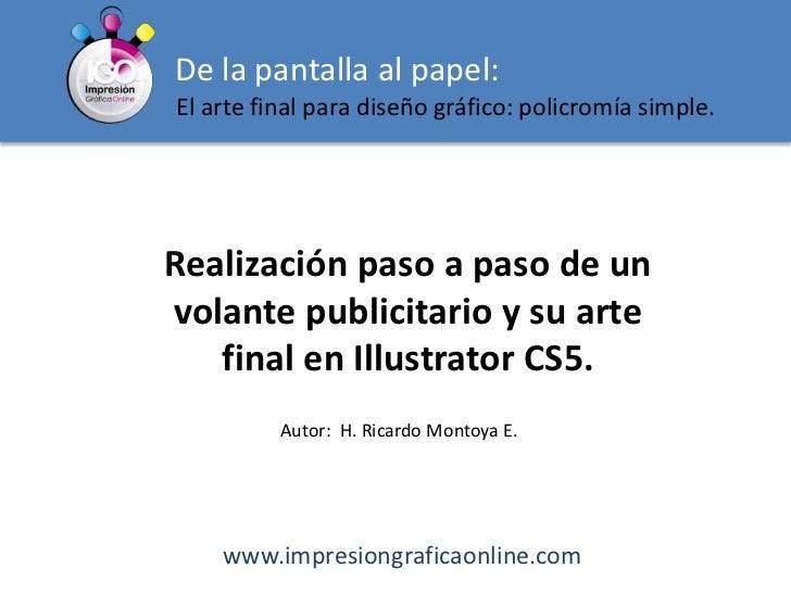 De la pantalla al papel:<br />El arte final para diseño gráfico: policromía simple.<br />Realización paso a paso de un   v...