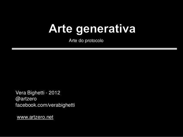 Vera Bighetti - 2012 @artzero facebook.com/verabighetti www.artzero.net Arte do protocolo