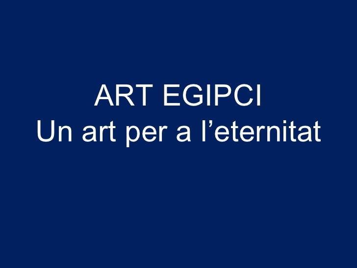 ART EGIPCI Un art per a l'eternitat