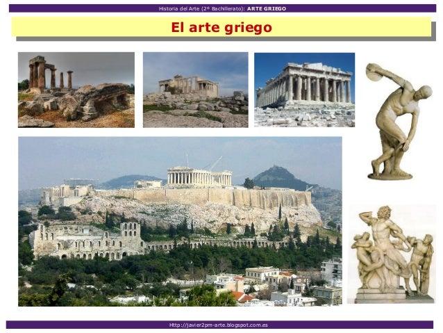Historia del Arte (2º Bachillerato): ARTE GRIEGO Http://javier2pm-arte.blogspot.com.es El arte griego