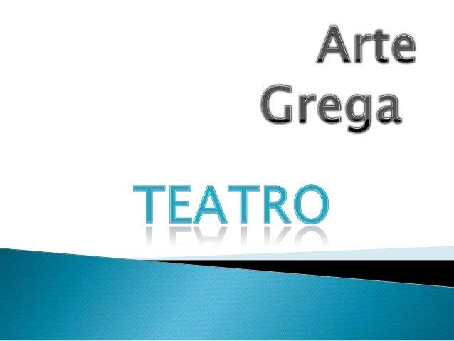 Introdução Um dos aspectos mais significativos da cultura grega antiga foi o teatro. Os gregos o desenvolveram de tal form...