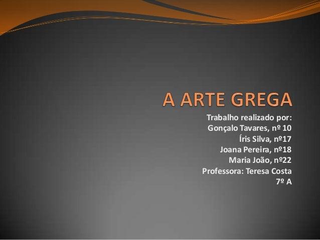 Trabalho realizado por: Gonçalo Tavares, nº 10 Íris Silva, nº17 Joana Pereira, nº18 Maria João, nº22 Professora: Teresa Co...