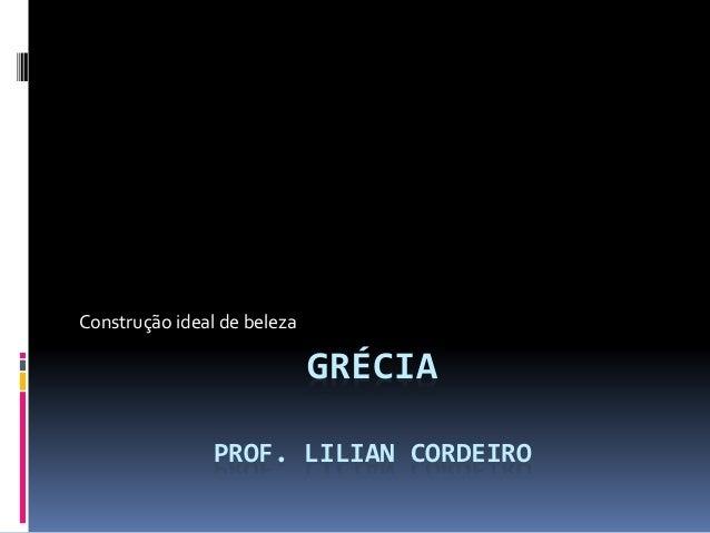 GRÉCIA PROF. LILIAN CORDEIRO Construção ideal de beleza