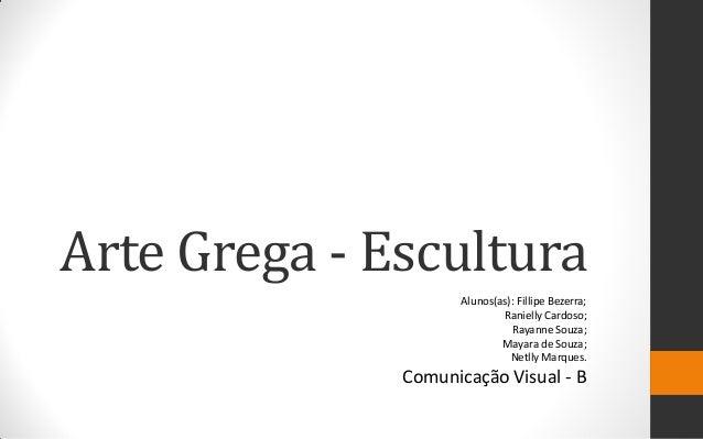Arte Grega - Escultura Alunos(as): Fillipe Bezerra; Ranielly Cardoso; Rayanne Souza; Mayara de Souza; Netlly Marques.  Com...