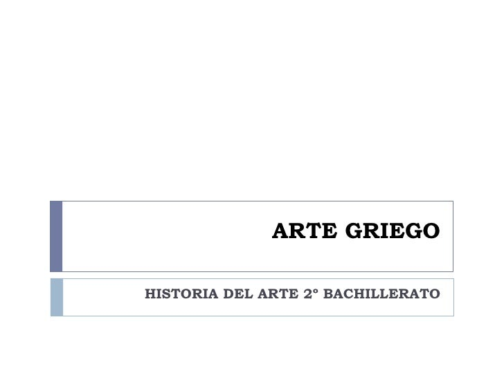 ARTE GRIEGO  HISTORIA DEL ARTE 2º BACHILLERATO
