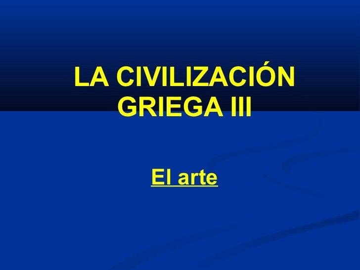 LA CIVILIZACIÓN GRIEGA III El arte
