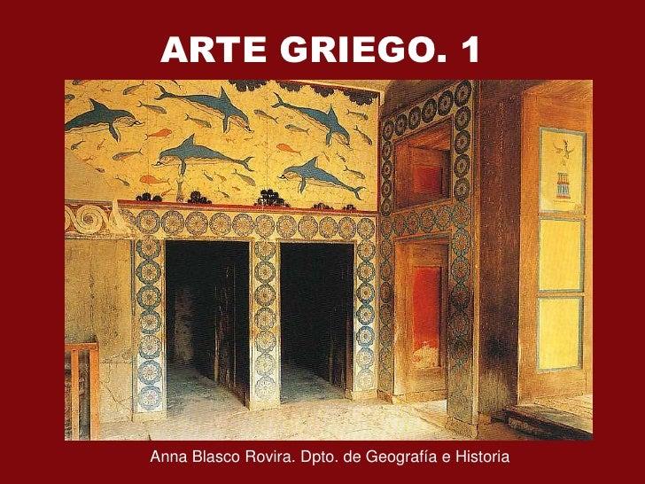 ARTE GRIEGO. 1     Anna Blasco Rovira. Dpto. de Geografía e Historia