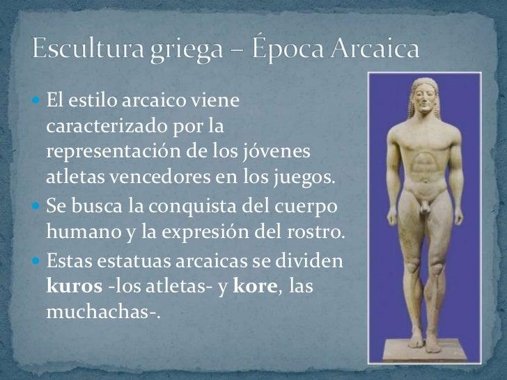  El estilo arcaico viene  caracterizado por la  representación de los jóvenes  atletas vencedores en los juegos. Se busc...