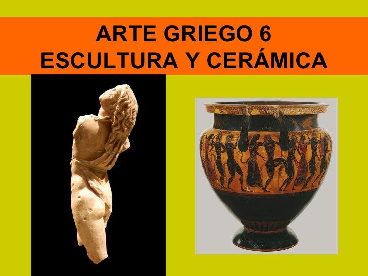 ARTE GRIEGO 6ESCULTURA Y CERÁMICA