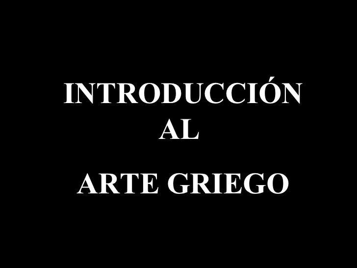 INTRODUCCIÓN AL  ARTE GRIEGO