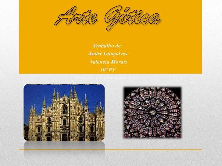 Trabalho de:     André Gonçalves      Valencia Morais           10º PTHistória e Cultura das Artes