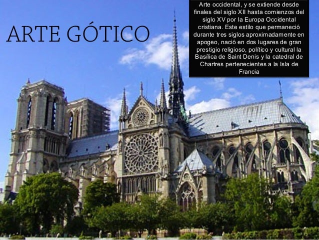ARTE GÓTICO  Arte occidental, y se extiende desde finales del siglo XII hasta comienzos del siglo XV por la Europa Occiden...