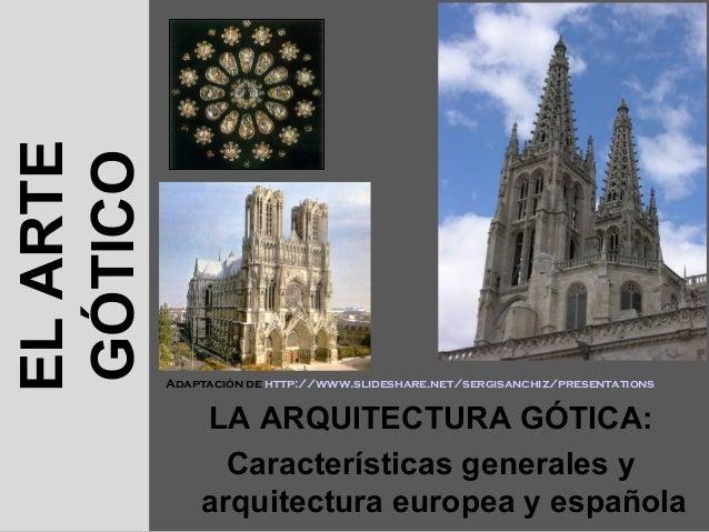 EL ARTEGÓTICO          Adaptación de http://www.slideshare.net/sergisanchiz/presentations              LA ARQUITECTURA GÓT...
