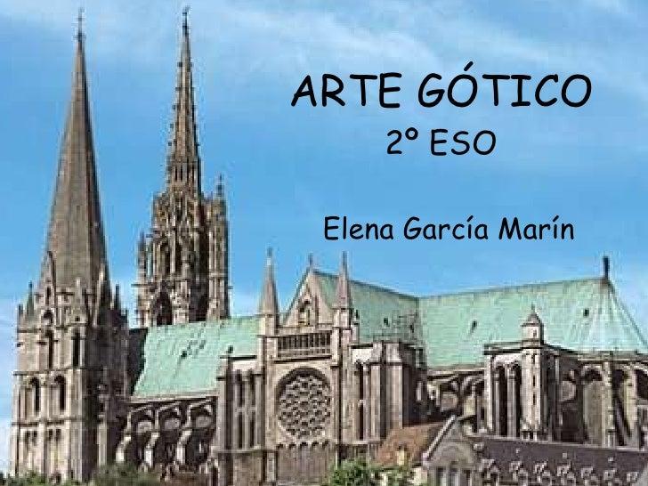 ARTE GÓTICO 2º ESO Elena García Marín