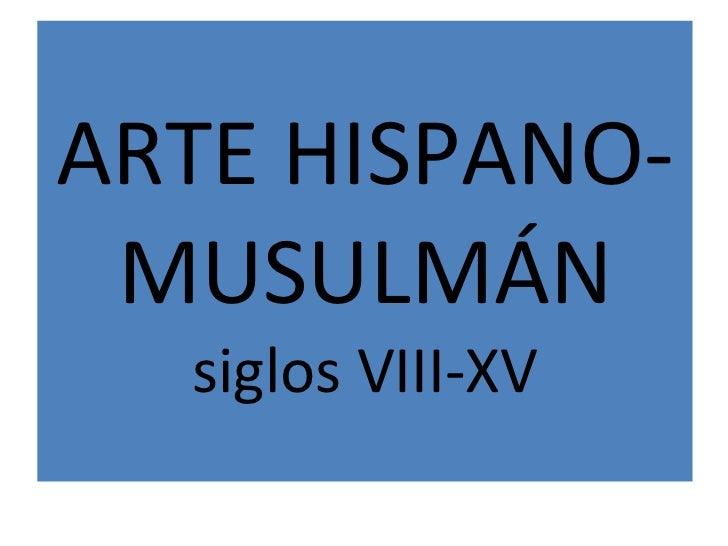 ARTE HISPANO-MUSULMÁN siglos VIII-XV
