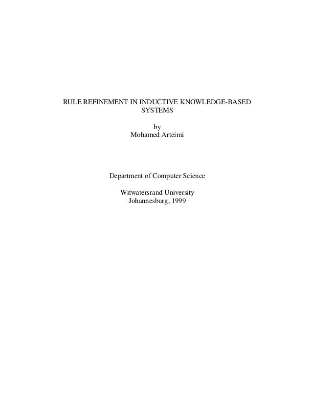 RULE REFINEMENT IN INDUCTIVE KNOWLEDGE-BASED SYSTEMS by Mohamed Arteimi  Department of Computer Science Witwatersrand Univ...