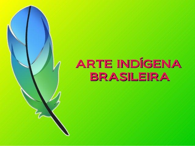ARTE INDÍGENAARTE INDÍGENA BRASILEIRABRASILEIRA