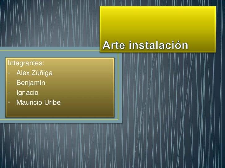 Integrantes:- Alex Zúñiga- Benjamín- Ignacio- Mauricio Uribe