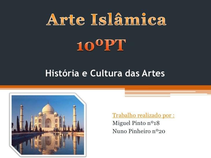História e Cultura das Artes               Trabalho realizado por :               Miguel Pinto nº18               Nuno Pin...