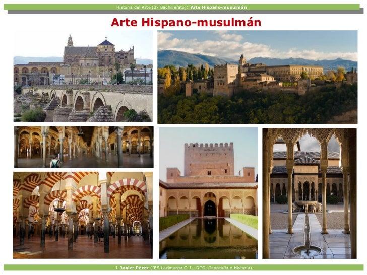 Historia del Arte (2º Bachillerato): Arte Hispano-musulmán  Historia del Arte (2º Bachillerato): Arte Hispano-musulmánArte...