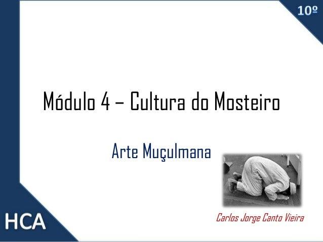 Módulo 4 – Cultura do Mosteiro Arte Muçulmana Carlos Jorge Canto Vieira