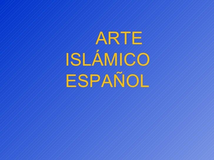 ARTE ISLÁMICO ESPAÑOL