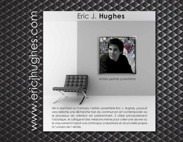 Eric J. HughesArtiste peintre synesthèteNé à Montréal au Canada, lartiste synesthète Eric J. Hughes, poursuitsans relâche ...