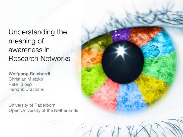 Understanding themeaning ofawareness inResearch NetworksWolfgang ReinhardtChristian MletzkoPeter SloepHendrik DrachslerUni...