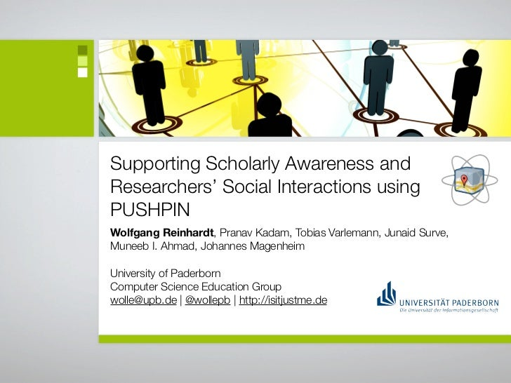 Supporting Scholarly Awareness andResearchers' Social Interactions usingPUSHPINWolfgang Reinhardt, Pranav Kadam, Tobias Va...
