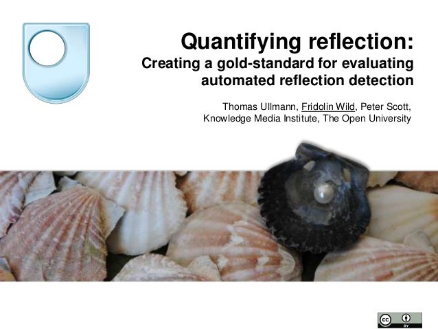 Quantifying reflection: Creating a gold-standard for evaluating automated reflection detection Thomas Ullmann, Fridolin Wi...