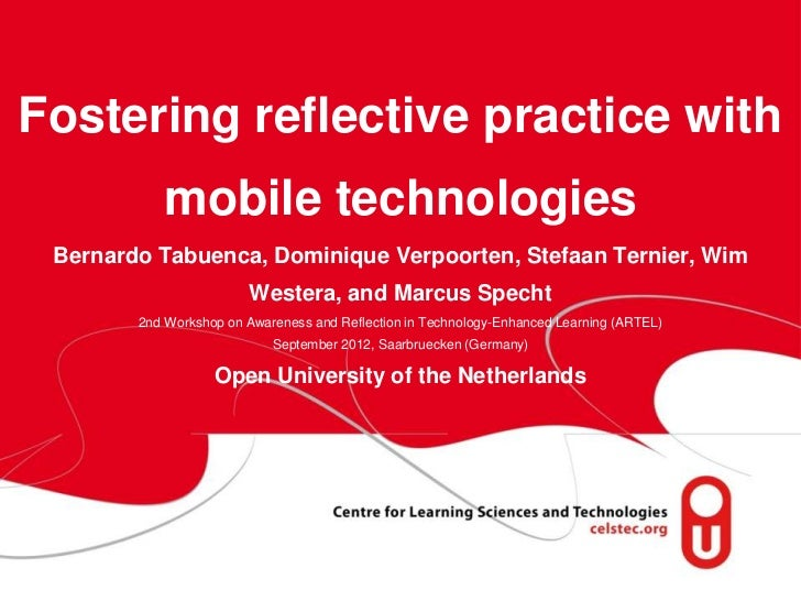 Fostering reflective practice with              mobile technologies Bernardo Tabuenca, Dominique Verpoorten, Stefaan Terni...